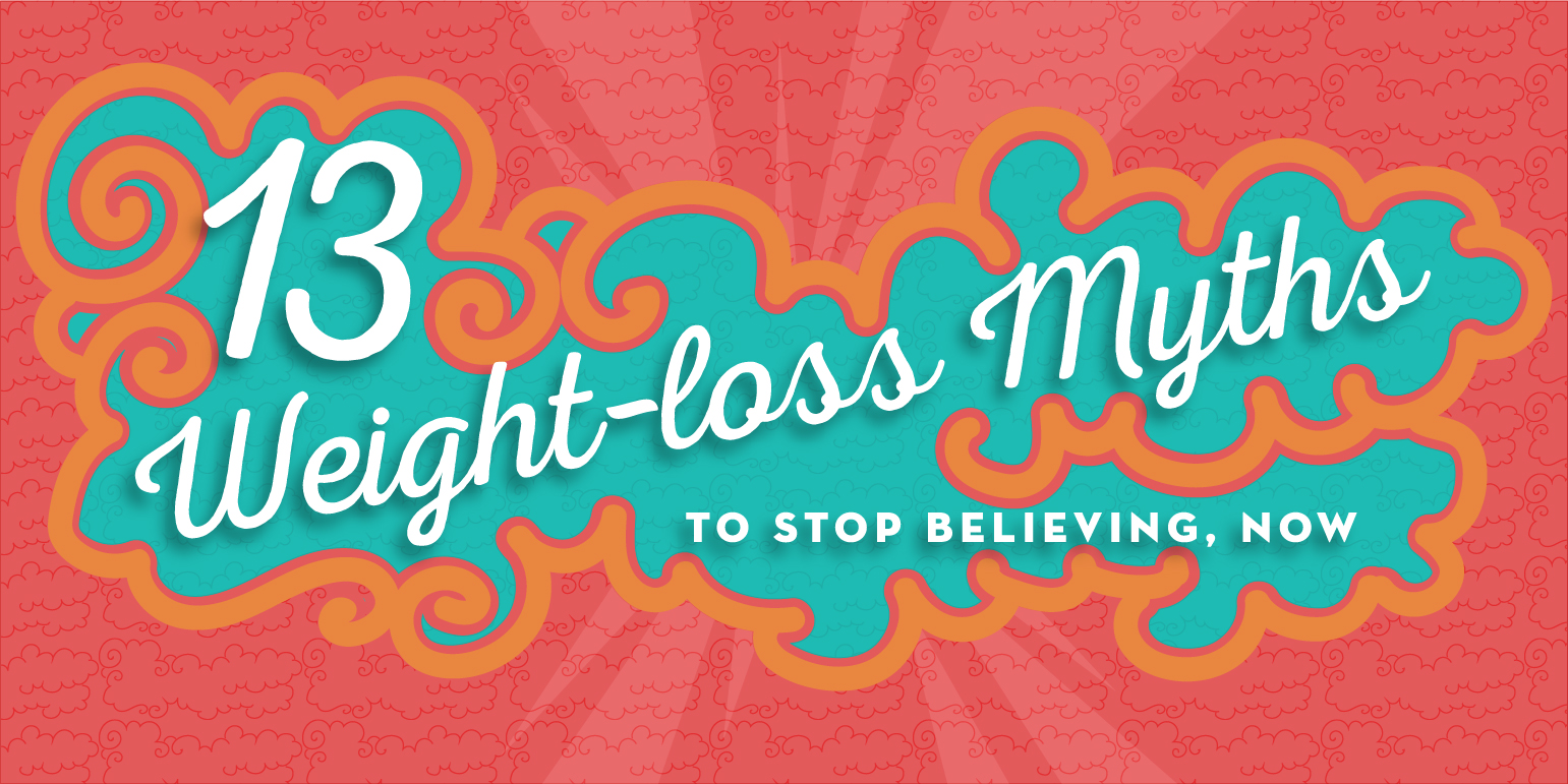 13 Myths About Losing Weight to Stop Believing, Now