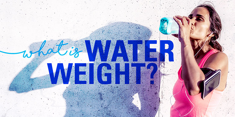 water weight, what is water weight, how do I lose water weight