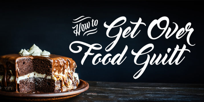 5 Tips for Getting Over Food Guilt