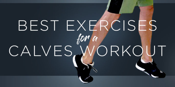 8 of the Best Exercises for a Calves Workout