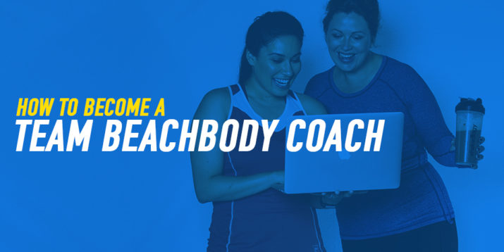 7d3b4a3ef27 How to Become a Team Beachbody Coach. BLOG   Fitness   Home Workouts