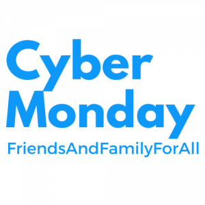 Cyber Monday, Friends and Family For All