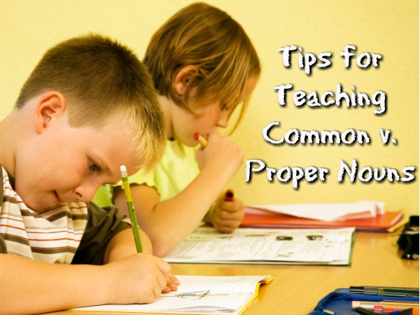 Tips for Teaching Common v. Proper Nouns Plus Free Worksheet