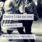dance like noone is watching