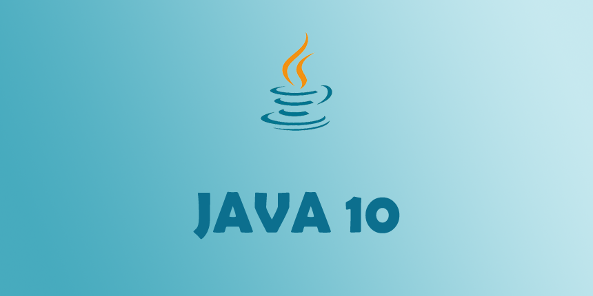 Java 10 JDK: The New Features in Java 10