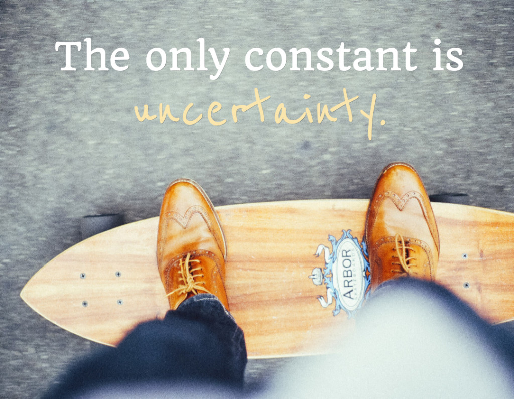 The only constant is uncertainty