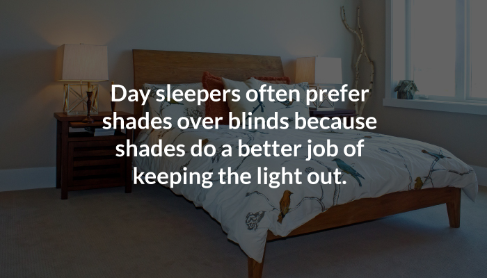day sleepers prefer shades over blinds