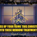 Dress Up Your Home This Christmas With These Window Treatments