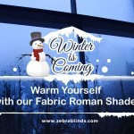 Winter is Coming – Warm Yourself with our Fabric Roman Shades