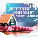 Winter to Spring – Choose the Right Window Treatments
