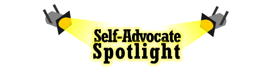 Self-Advocate Spotlight