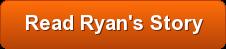 Read Ryan's Story