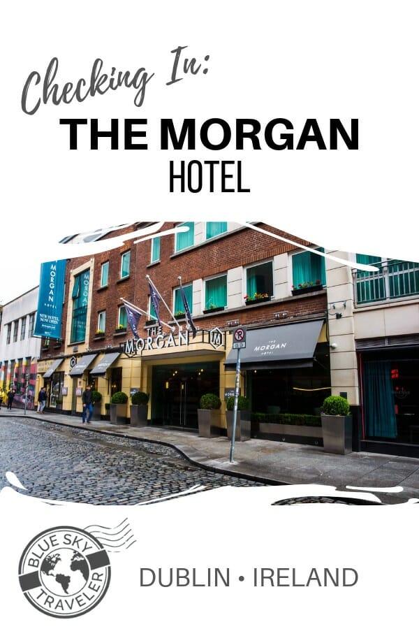 Checking In: The Morgan Hotel <br>Dublin •Ireland