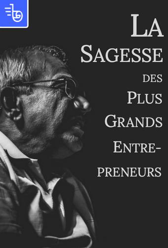 La sagesse des plus grands entrepreneurs