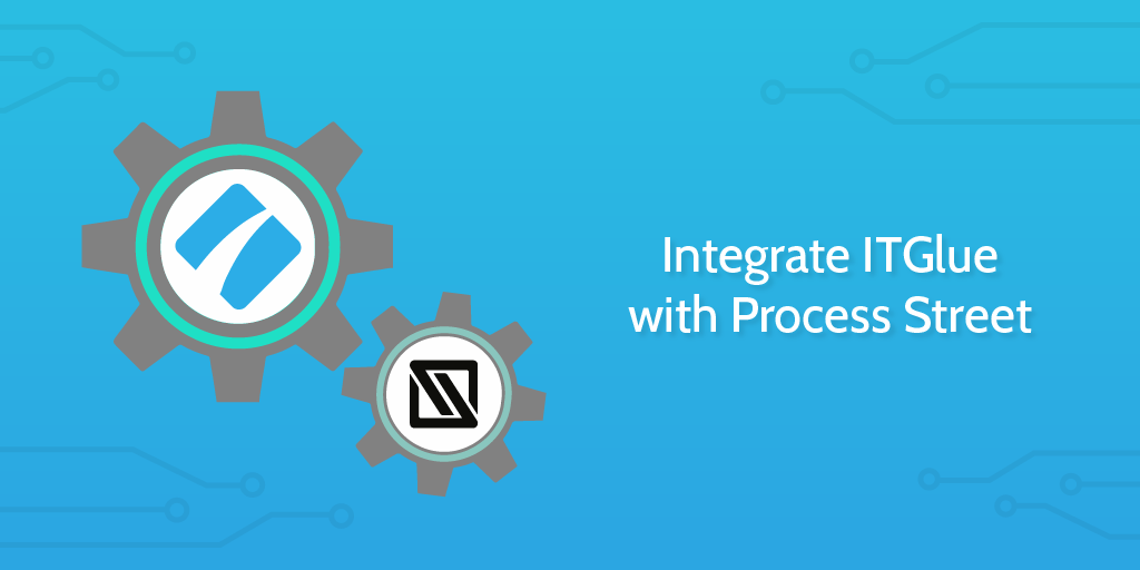 Integrate ITGlue with Process Street