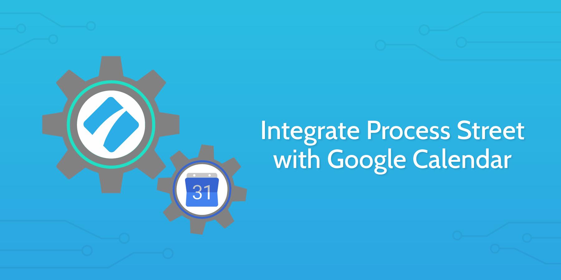 integrate google calendar with process street