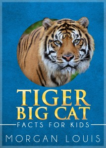 Tiger: Big Cat Facts For Kids by Morgan Louis