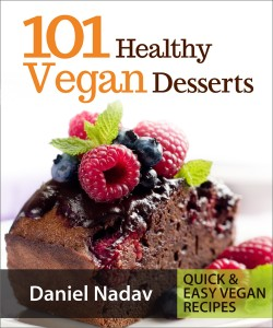 101 Healthy Vegan Desserts (Cakes, Cookies, Muffines & Ice cream Vegan Recipes) by Daniel Nadav