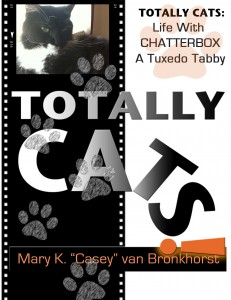 Totally Cats: Life with Chatterbox, a Tuxedo Tabby by Mary K. (Casey) Van Bronkhorst @caseyfern