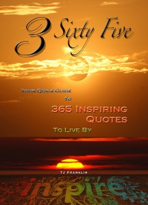 3 Sixty Five – Your Quick Guide to 365 Inspiring Quotes to Live By by TJ Franklin