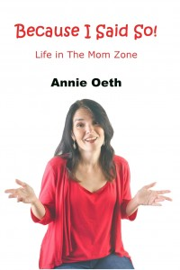 Because I Said So: Life in the Mom Zone by Annie Oeth @annie0