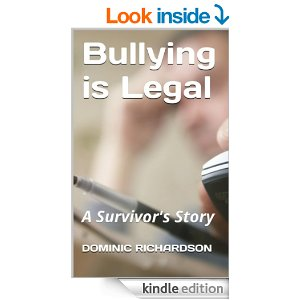 Bullying is Legal: A Survivor's Story by Dominic Richardson