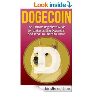 Dogecoin: The Ultimate Beginner's Guide for Understanding Dogecoin And What You Need to Know by Elliott Branson