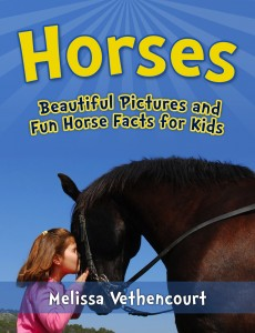 Horses: Beautiful Pictures and Fun Horse Facts for Kids by Melissa Vethencourt @horseridingsite