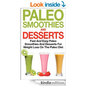 Paleo Smoothies and Desserts: Fast and Easy Paleo Smoothies And Desserts for Weight Loss on the Paleo Diet by Skye Rondon