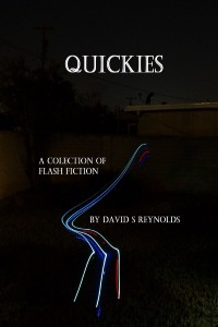 Quickies: A Collection of Flash Fiction by David S Reynolds @avidSReynolds1