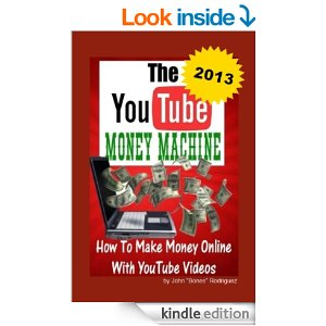 "The YouTube Money Machine- How To Make Money Online With YouTube Videos by John ""Bones"" Rodriguez"