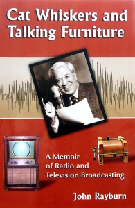 Cat Whiskers and Talking Furniture: A Memoir of Radio and Television Broadcasting by John Rayburn