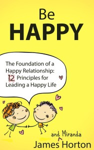 Be Happy – The Foundation of a Happy Relationship: 12 Principles for Leading a Happy Life by James D Horton @JDHortonAuthor