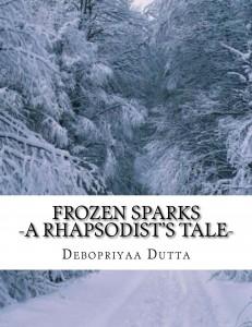 Frozen Sparks : A Rhapsodist's Tale by Debopriyaa Dutta