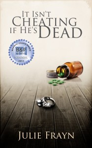 It Isn't Cheating if He's Dead by Julie Frayn @juliefrayn