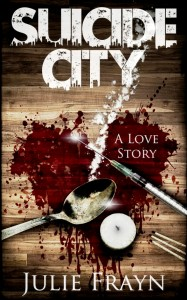 Suicide City, a Love Story by Julie Frayn @juliefrayn