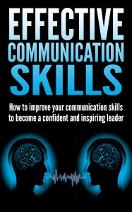 Effective communication skills – How to improve your communication skills to become a confident and inspiring leader by Daniel Jones