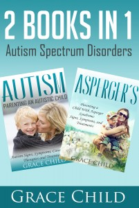 Autism Spectrum Disorders: Autism and Asperger's Guide For Parents and Teachers: Signs, Symptoms, Causes, Strategies, Therapies and Treatments by Grace Child