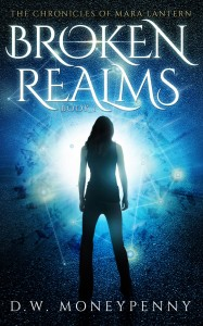 Broken Realms (The Chronicles of Mara Lantern, Book 1) by D.W. Moneypenny