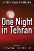One Night in Tehran: A Titus Ray Thriller by Luana Ehrlich @luanasbooks