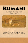 Kumani: A New Home for Her Cubs by Winona Rasheed