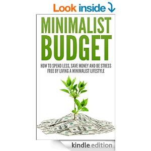 Minimalist Budget: How To Spend Less, Save Money And Be Stress Free By Living A Lifestyle by Andrew Young