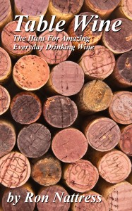 Table Wine – The Hunt for Amazing Everyday Drinking Wine by Ron Nattress