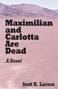 Maximilian and Carlotta Are Dead by Scott R. Larson