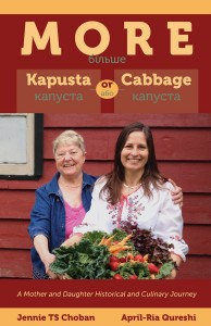 MORE Kapusta or Cabbage: A Mother and Daughter Historical and Culinary Journey by Jennie TS Choban and April-Ria Qureshi