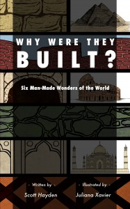 Why Were They Built? Six Man-Made Wonders of the World by Scott Hayden