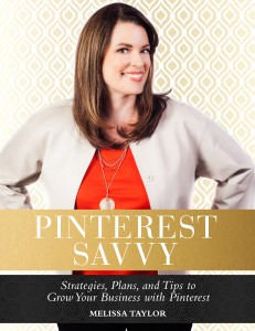 Pinterest Savvy: Strategies, Plans, and Tips to Grow Your Business with Pinterest by Melissa Taylor