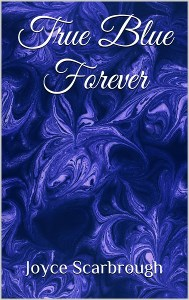True Blue Forever by Joyce Scarbrough
