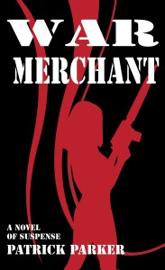 War Merchant: A novel of Suspense by Patrick Parker