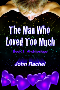 The Man Who Loved Too Much – Book 1: Archipelago by John Rachel